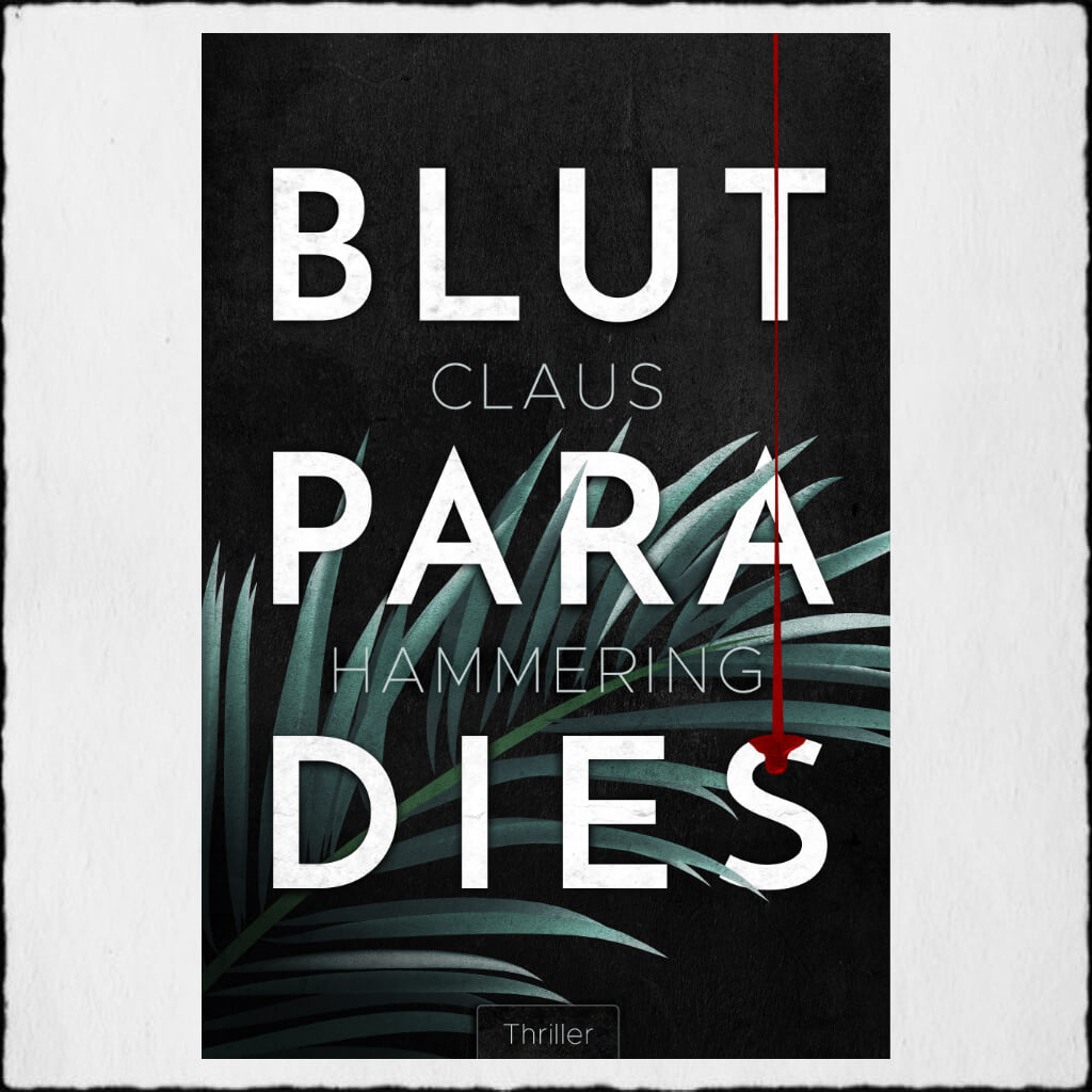 """Cover: Claus Hammering - """"Blutparadies"""" © 2018, Claus Hammering, Selbstpublikation"""
