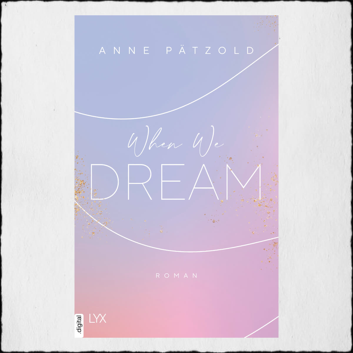 "Anne Pätzold ""When We Dream (Love NXT 1)"" ©2020 LYX by Bastei Lübbe AG"