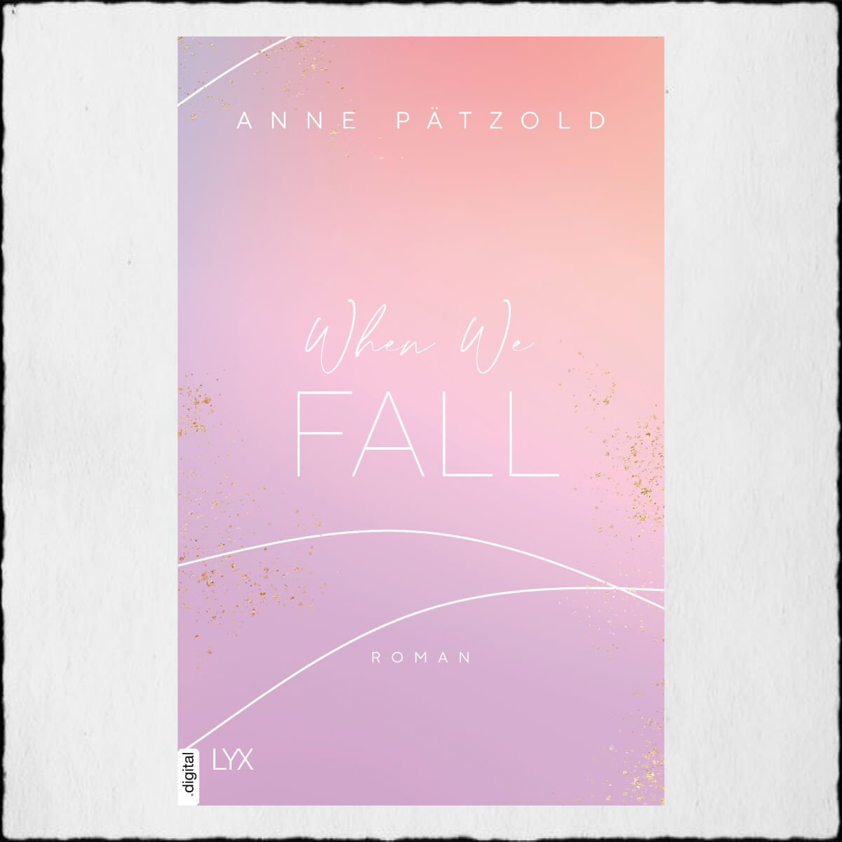 "Anne Pätzold ""When We Fall (Love NXT 2)"" ©2020 LYX by Bastei Lübbe AG"